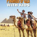Tips For Visiting the Great Pyramids of Giza with kids